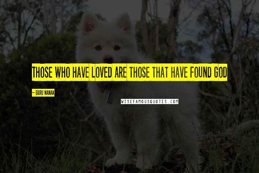 Guru Nanak quotes: Those who have loved are those that have found God