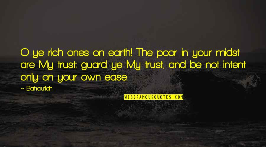 Gus Chiggins Quotes By Baha'u'llah: O ye rich ones on earth! The poor