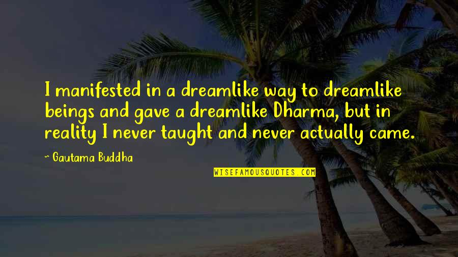Gus Chiggins Quotes By Gautama Buddha: I manifested in a dreamlike way to dreamlike