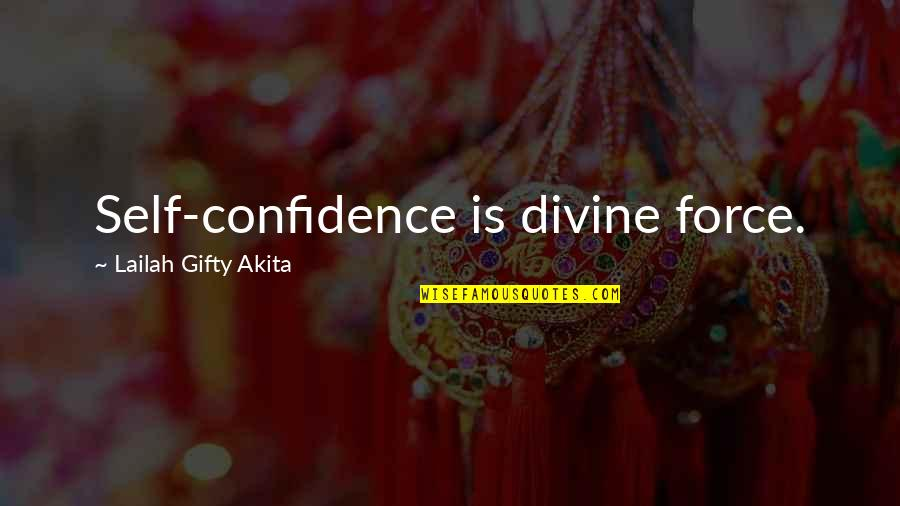Gus Chiggins Quotes By Lailah Gifty Akita: Self-confidence is divine force.