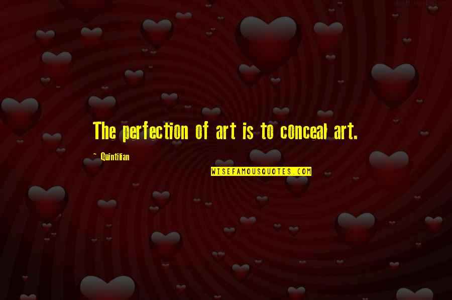 Gus Chiggins Quotes By Quintilian: The perfection of art is to conceal art.