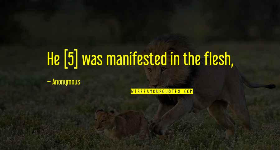 Gus Whalen Quotes By Anonymous: He [5] was manifested in the flesh,
