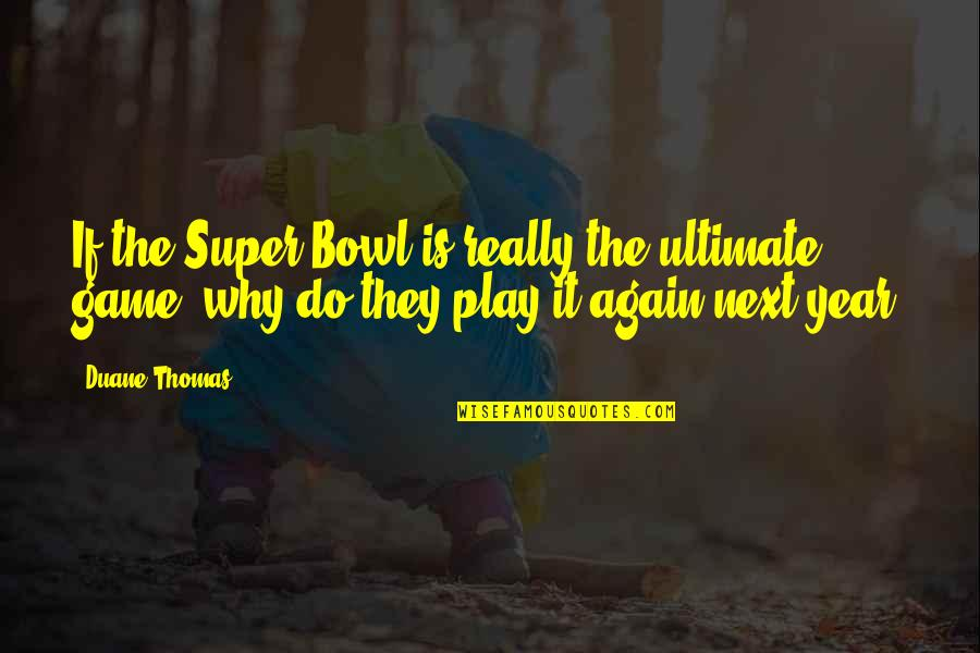 Gus Whalen Quotes By Duane Thomas: If the Super Bowl is really the ultimate