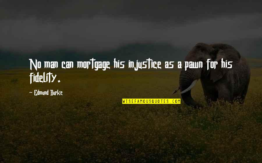 Gus Whalen Quotes By Edmund Burke: No man can mortgage his injustice as a