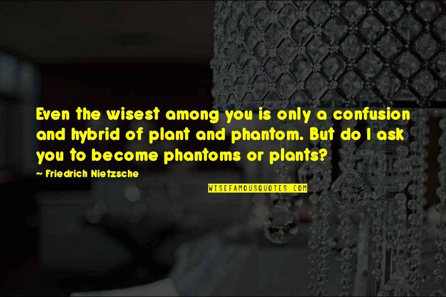Gus Whalen Quotes By Friedrich Nietzsche: Even the wisest among you is only a