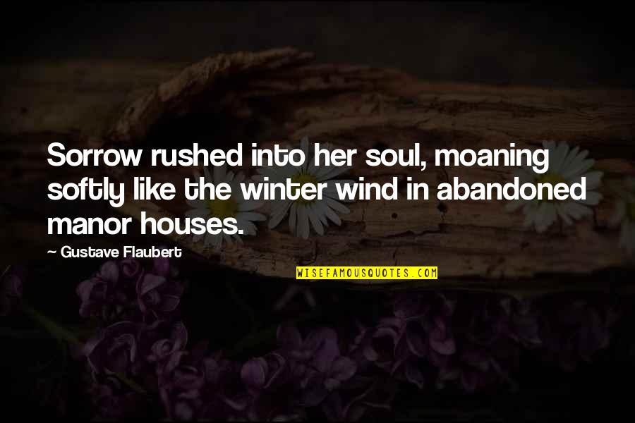 Gustave H Quotes By Gustave Flaubert: Sorrow rushed into her soul, moaning softly like