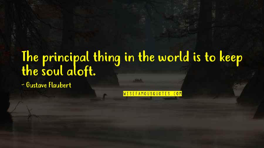 Gustave H Quotes By Gustave Flaubert: The principal thing in the world is to