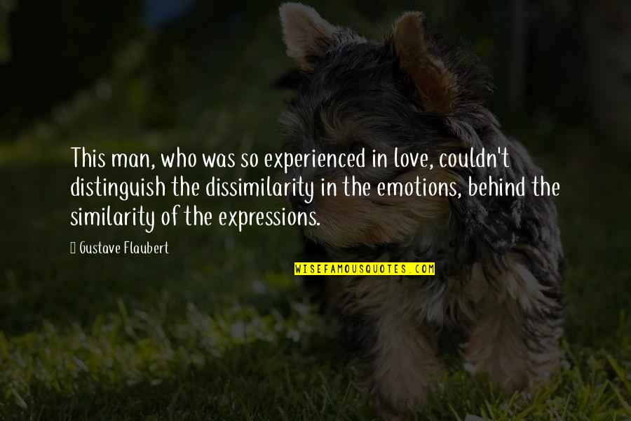 Gustave H Quotes By Gustave Flaubert: This man, who was so experienced in love,