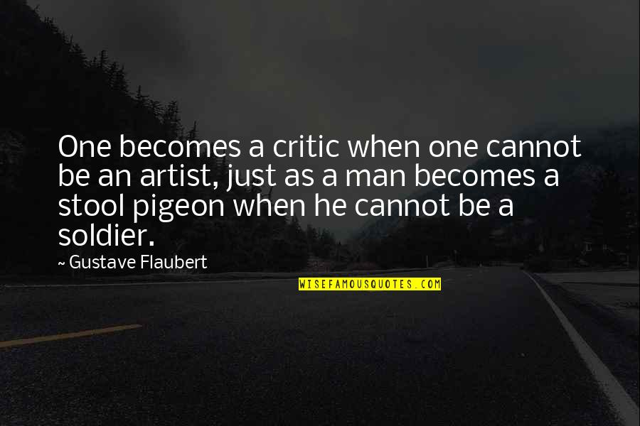 Gustave H Quotes By Gustave Flaubert: One becomes a critic when one cannot be