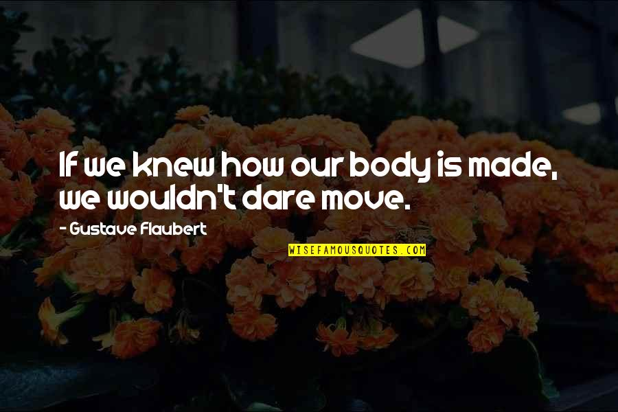 Gustave H Quotes By Gustave Flaubert: If we knew how our body is made,