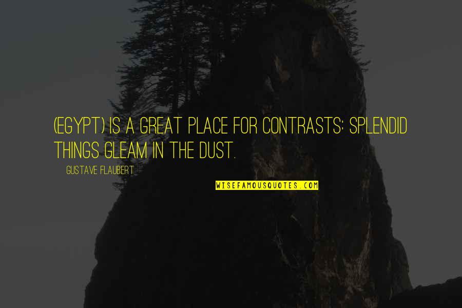 Gustave H Quotes By Gustave Flaubert: (Egypt) is a great place for contrasts: splendid