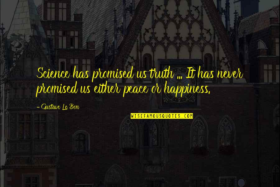Gustave H Quotes By Gustave Le Bon: Science has promised us truth ... It has