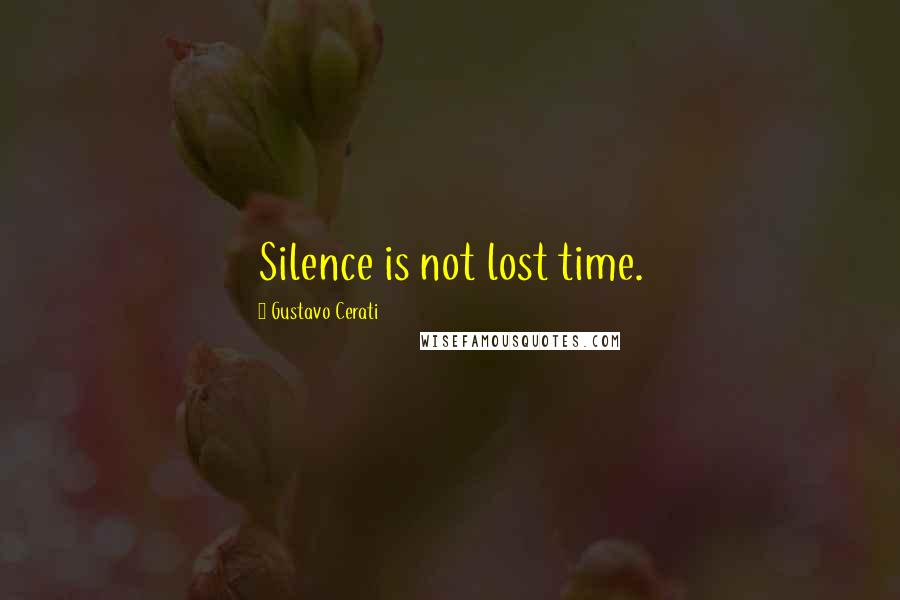 Gustavo Cerati quotes: Silence is not lost time.