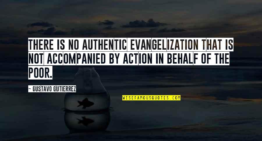 Gustavo Gutierrez Quotes By Gustavo Gutierrez: There is no authentic evangelization that is not