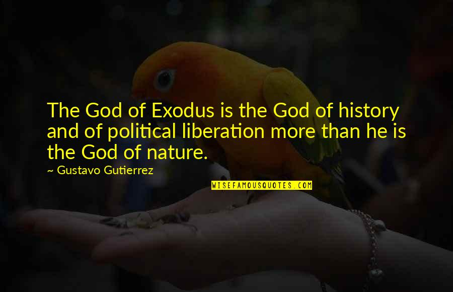 Gustavo Gutierrez Quotes By Gustavo Gutierrez: The God of Exodus is the God of
