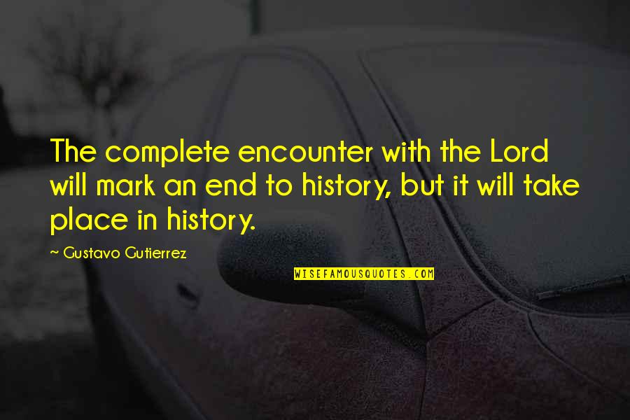 Gustavo Gutierrez Quotes By Gustavo Gutierrez: The complete encounter with the Lord will mark