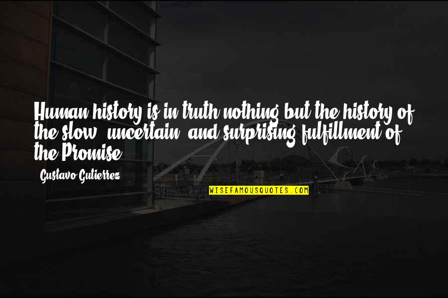 Gustavo Gutierrez Quotes By Gustavo Gutierrez: Human history is in truth nothing but the