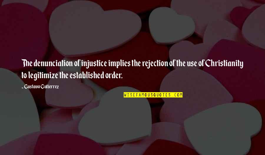 Gustavo Gutierrez Quotes By Gustavo Gutierrez: The denunciation of injustice implies the rejection of