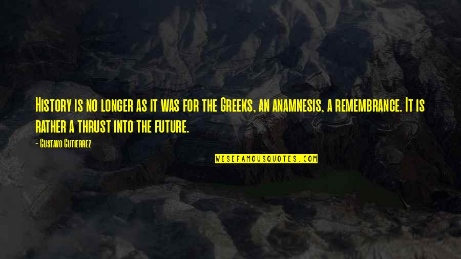 Gustavo Gutierrez Quotes By Gustavo Gutierrez: History is no longer as it was for