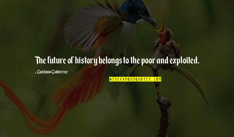 Gustavo Gutierrez Quotes By Gustavo Gutierrez: The future of history belongs to the poor