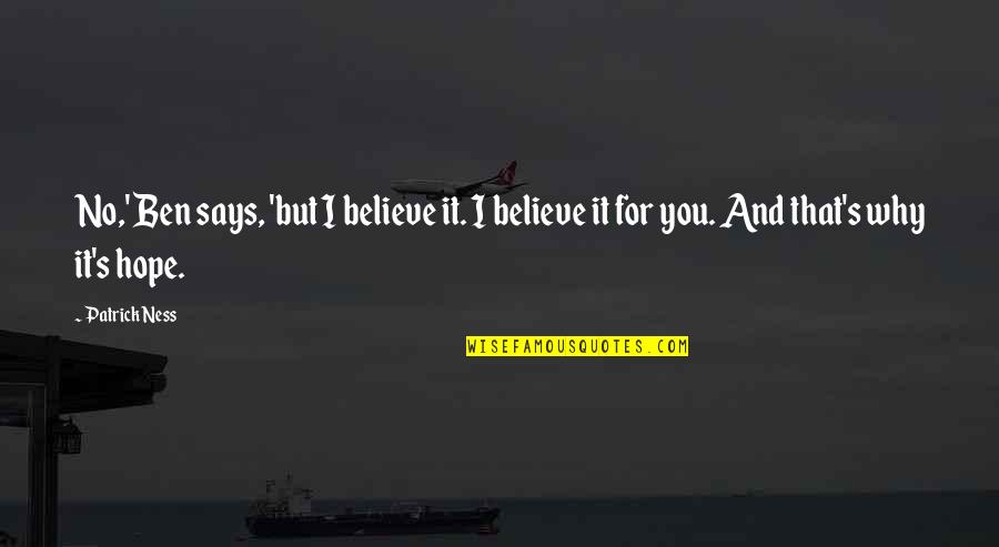 Gusto Ko Ng Girlfriend Quotes By Patrick Ness: No,' Ben says, 'but I believe it. I