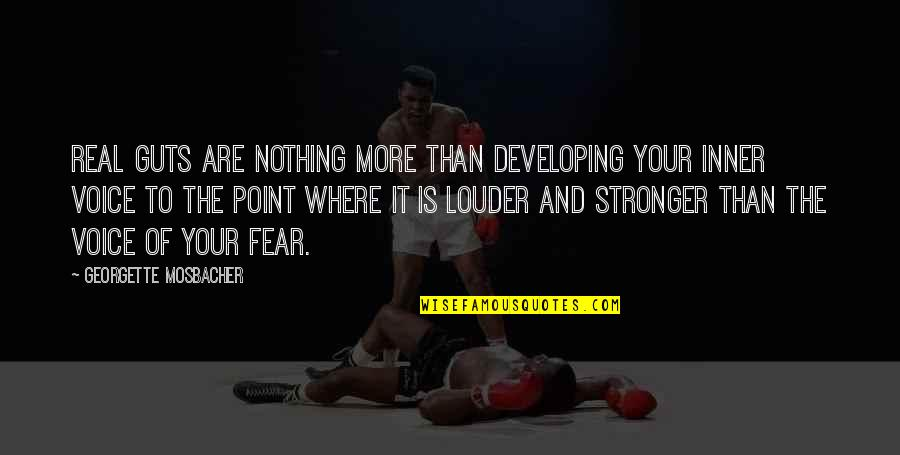 Guts Over Fear Quotes By Georgette Mosbacher: Real guts are nothing more than developing your