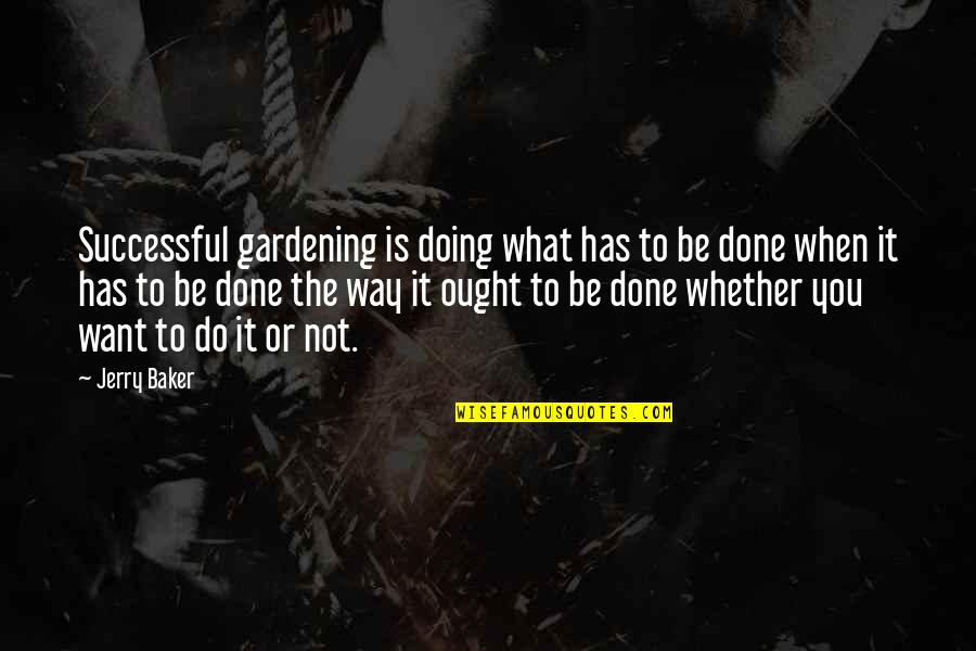 Guts Over Fear Quotes By Jerry Baker: Successful gardening is doing what has to be