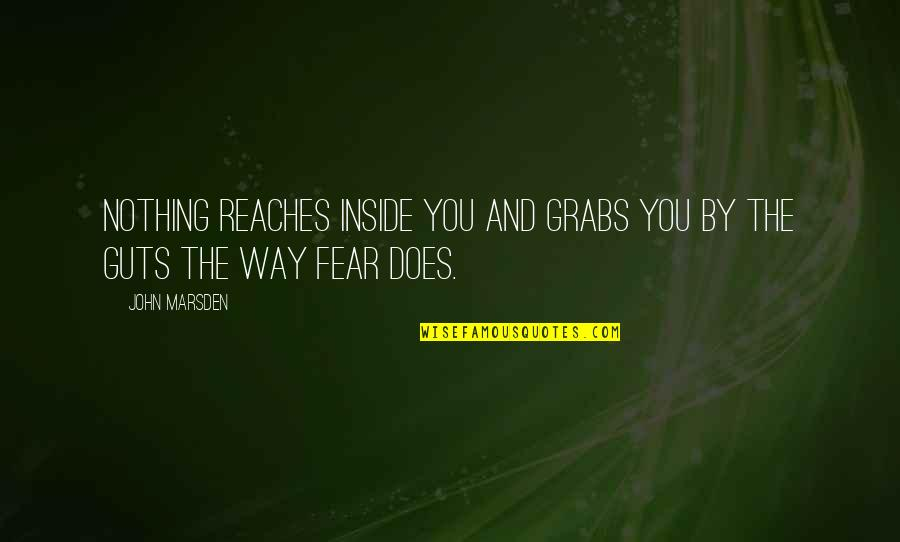 Guts Over Fear Quotes By John Marsden: Nothing reaches inside you and grabs you by