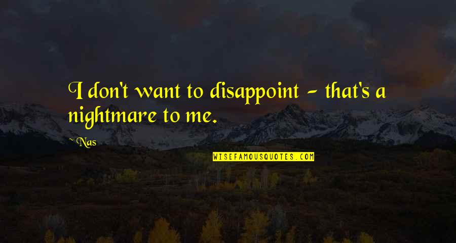 Guts Over Fear Quotes By Nas: I don't want to disappoint - that's a