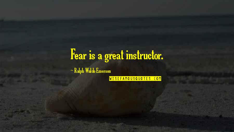 Guts Over Fear Quotes By Ralph Waldo Emerson: Fear is a great instructor.