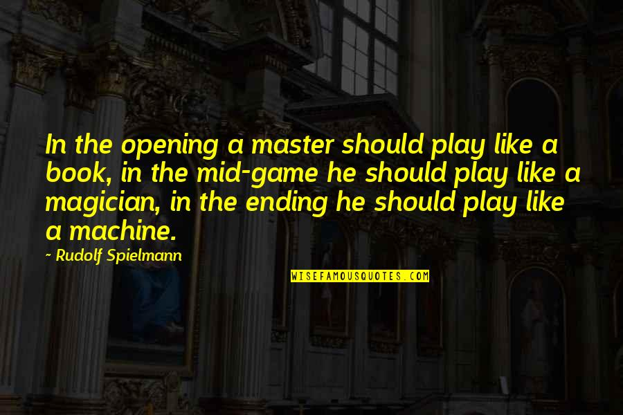 Guts Over Fear Quotes By Rudolf Spielmann: In the opening a master should play like