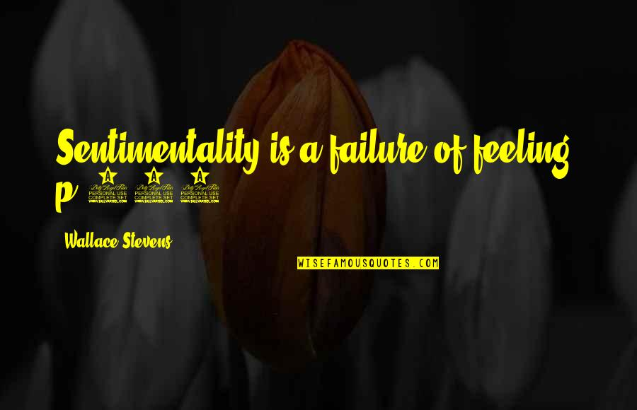 Guts Over Fear Quotes By Wallace Stevens: Sentimentality is a failure of feeling. p.903