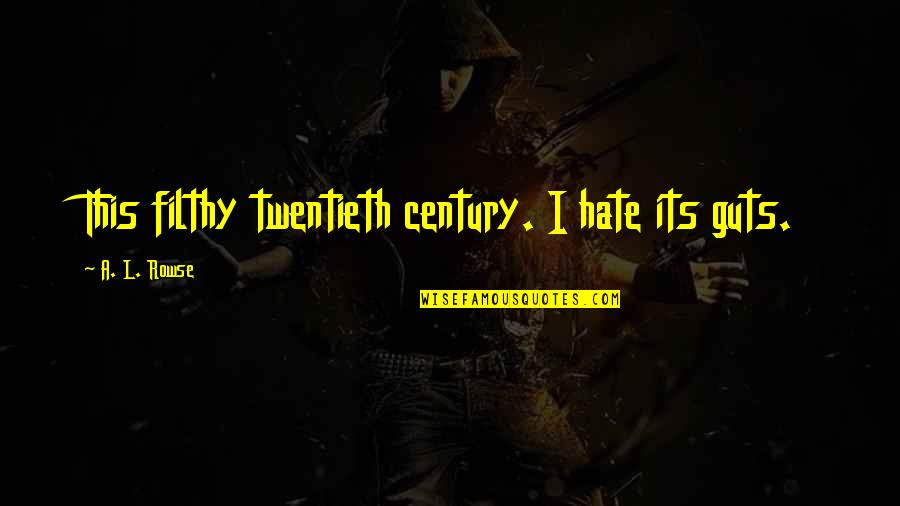 Guts Quotes By A. L. Rowse: This filthy twentieth century. I hate its guts.