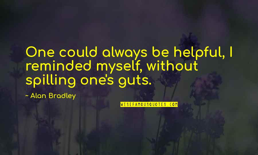Guts Quotes By Alan Bradley: One could always be helpful, I reminded myself,