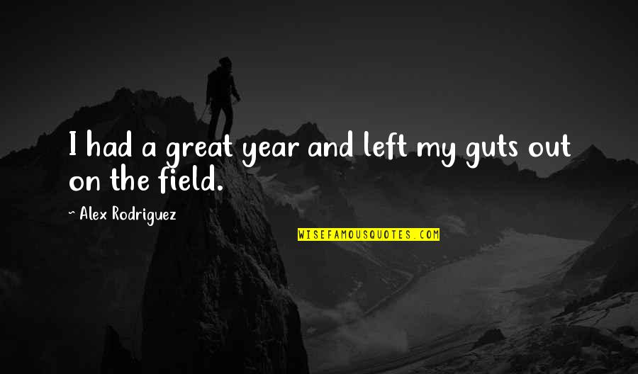 Guts Quotes By Alex Rodriguez: I had a great year and left my