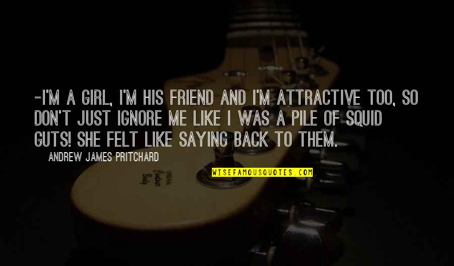 Guts Quotes By Andrew James Pritchard: -I'm a girl, I'm his friend and I'm