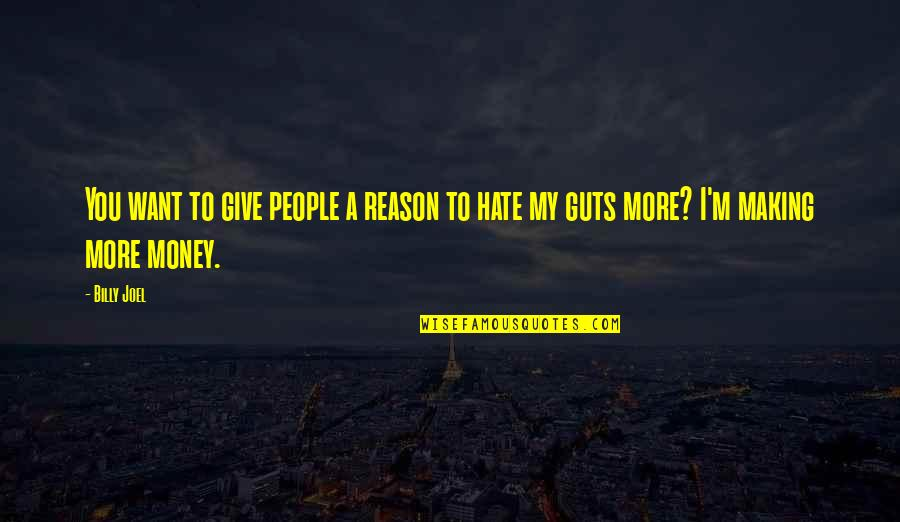 Guts Quotes By Billy Joel: You want to give people a reason to
