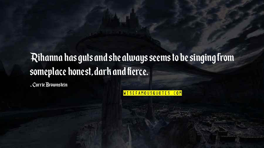 Guts Quotes By Carrie Brownstein: Rihanna has guts and she always seems to