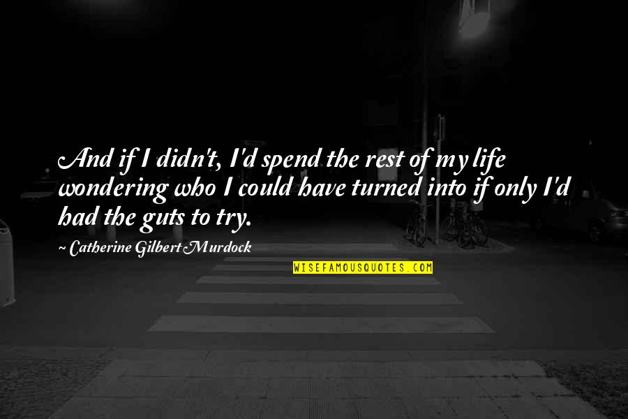 Guts Quotes By Catherine Gilbert Murdock: And if I didn't, I'd spend the rest