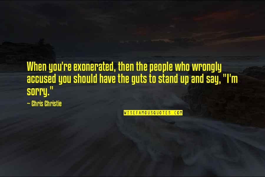 Guts Quotes By Chris Christie: When you're exonerated, then the people who wrongly
