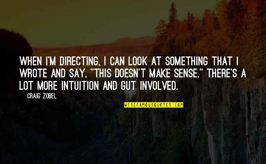 Guts Quotes By Craig Zobel: When I'm directing, I can look at something