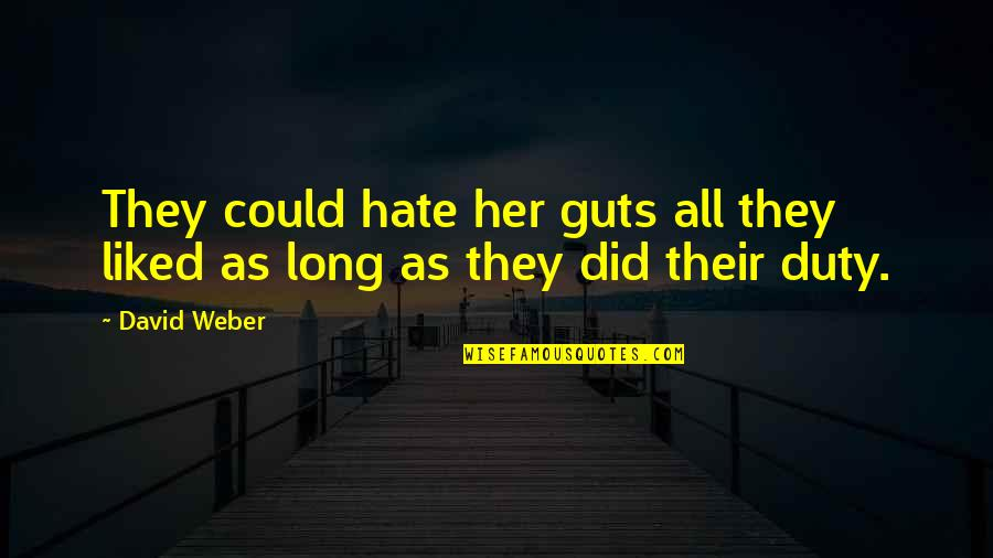 Guts Quotes By David Weber: They could hate her guts all they liked