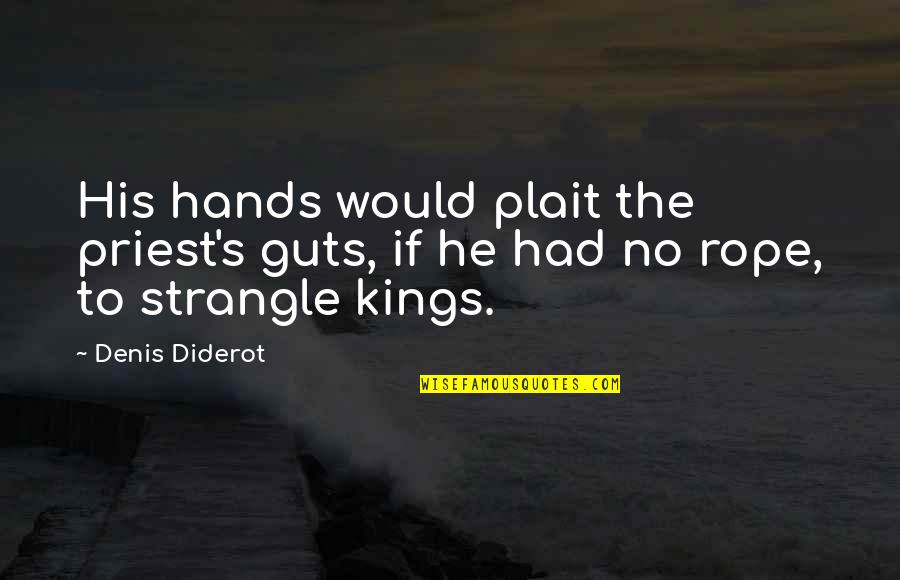 Guts Quotes By Denis Diderot: His hands would plait the priest's guts, if