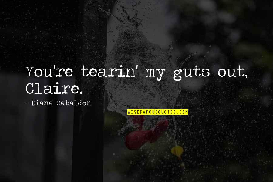 Guts Quotes By Diana Gabaldon: You're tearin' my guts out, Claire.