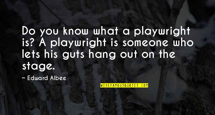 Guts Quotes By Edward Albee: Do you know what a playwright is? A