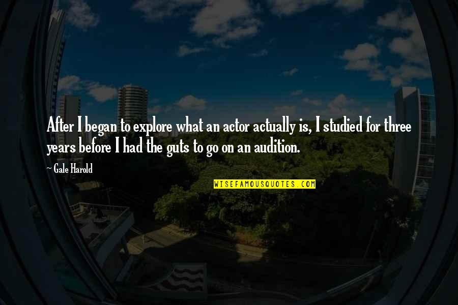Guts Quotes By Gale Harold: After I began to explore what an actor
