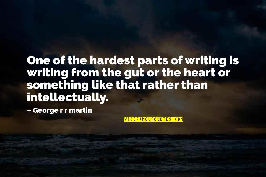Guts Quotes By George R R Martin: One of the hardest parts of writing is