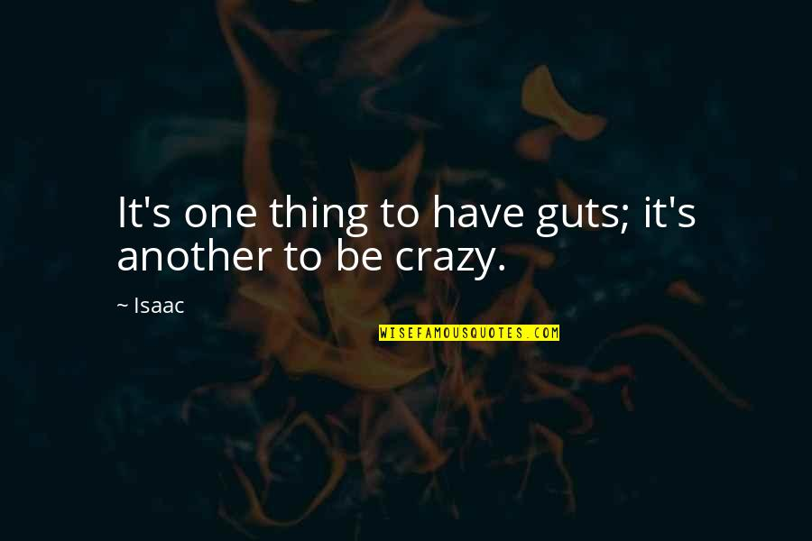 Guts Quotes By Isaac: It's one thing to have guts; it's another
