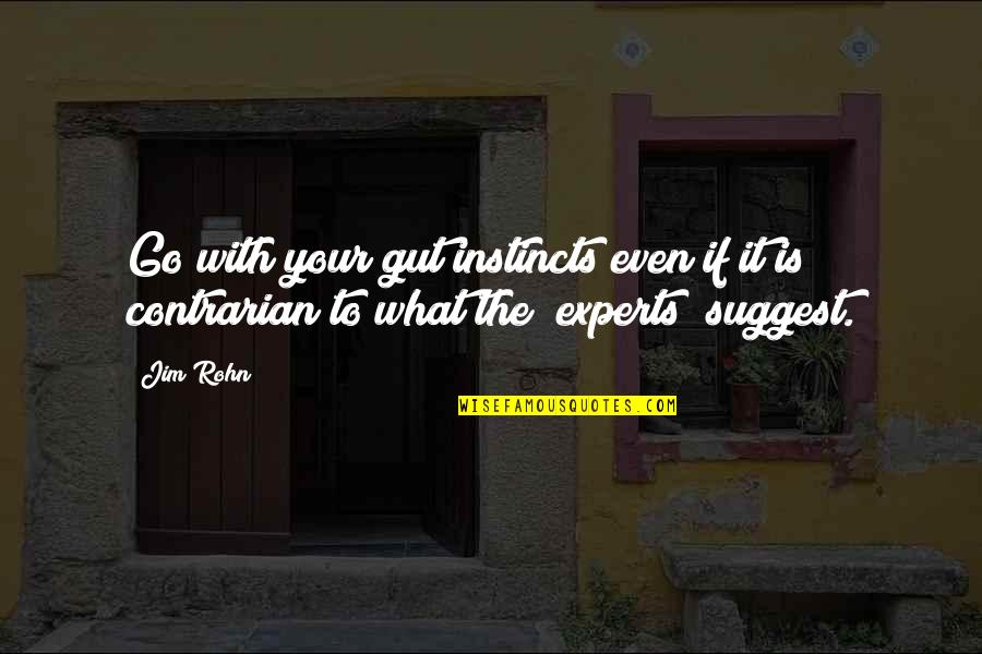 Guts Quotes By Jim Rohn: Go with your gut instincts even if it