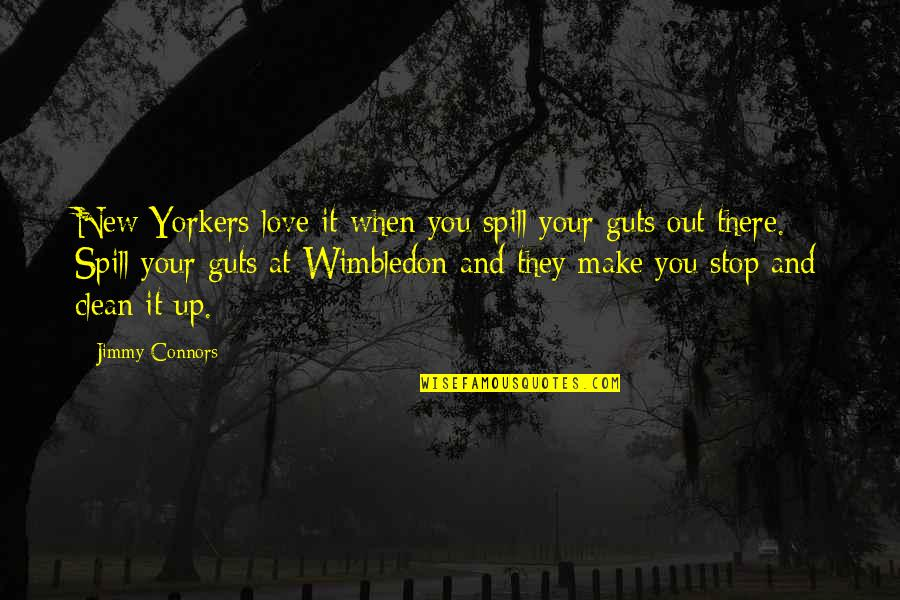 Guts Quotes By Jimmy Connors: New Yorkers love it when you spill your